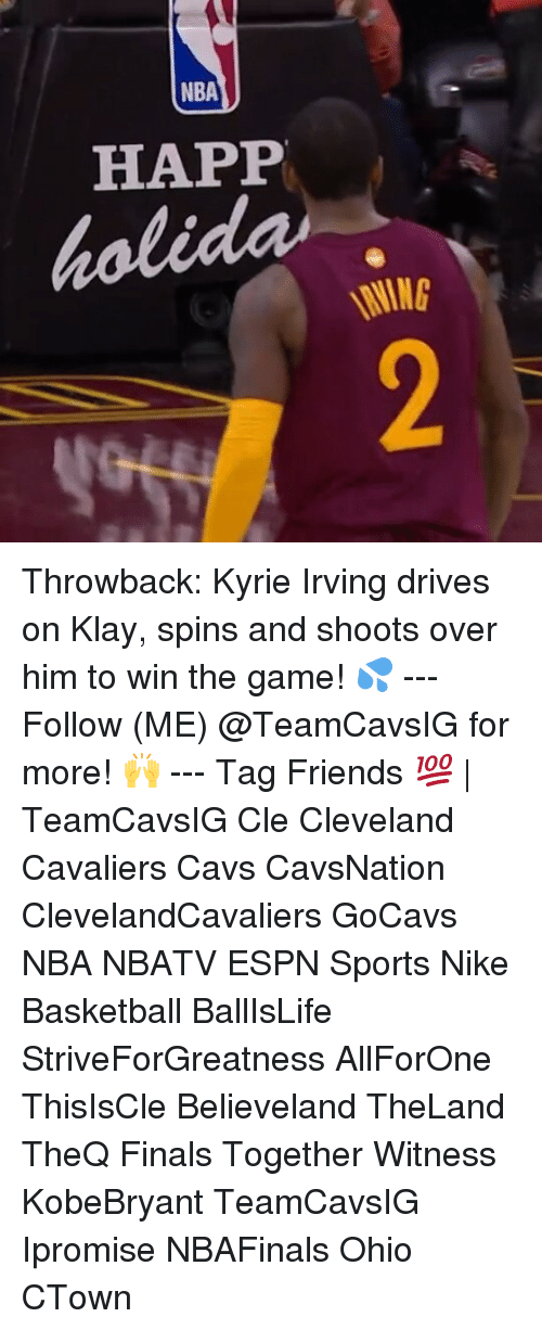 Memes, 🤖, and Cle: NBA  HAPP Throwback: Kyrie Irving drives on Klay, spins and shoots over him to win the game! 💦 --- Follow (ME) @TeamCavsIG for more! 🙌 --- Tag Friends 💯 | TeamCavsIG Cle Cleveland Cavaliers Cavs CavsNation ClevelandCavaliers GoCavs NBA NBATV ESPN Sports Nike Basketball BallIsLife StriveForGreatness AllForOne ThisIsCle Believeland TheLand TheQ Finals Together Witness KobeBryant TeamCavsIG Ipromise NBAFinals Ohio CTown