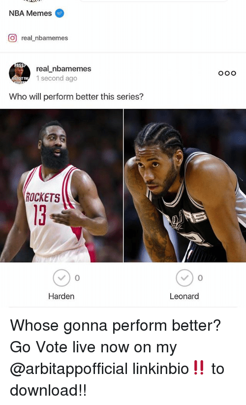 Ass, Memes, and Nba: NBA Memes  CO real nbamemes  ASS  real nbamemes  1 second ago  ST GET TH  Who will perform better this series?  ROCKETS  Harden  Leonard  O OO Whose gonna perform better? Go Vote live now on my @arbitappofficial linkinbio‼️ to download!!