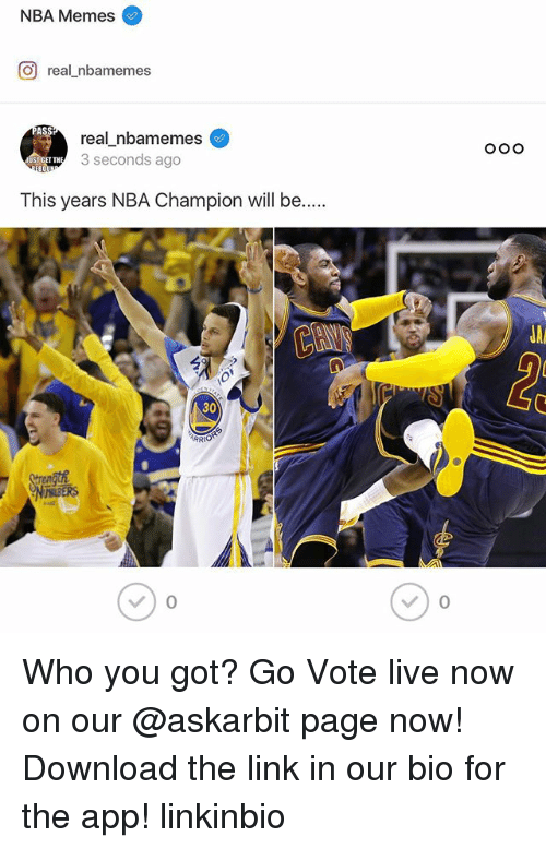 Ass, Memes, and Nba: NBA Memes  GO real nbamemes  ASS  real nbamemes  3 seconds ago  ST GET TH  This years NBA Champion will be.....  ARRIO  O O O Who you got? Go Vote live now on our @askarbit page now! Download the link in our bio for the app! linkinbio