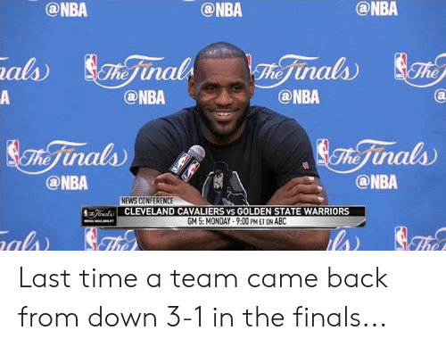 Cleveland Cavaliers: @NBA  @NBA  @NBA  als Finals  Fhe Finals Th  @NBA  @NBA  A  $The inals  @NBA  The Finals  @NBA  NEWS CONFERENCE  CLEVELAND CAVALIERS VS GOLDEN STATE WARRIORS  EJunals  GM 5: MONDAY-9:00 PM ET ON ABC  lar  al The  The Last time a team came back from down 3-1 in the finals...