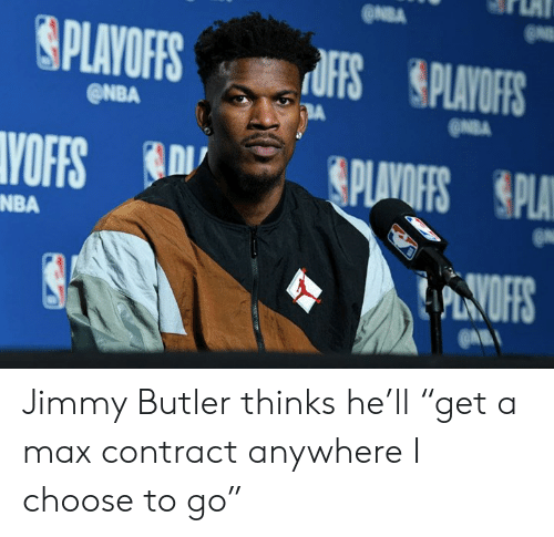 """butler: @NBA  ONBA  NBA Jimmy Butler thinks he'll """"get a max contract anywhere I choose to go"""""""