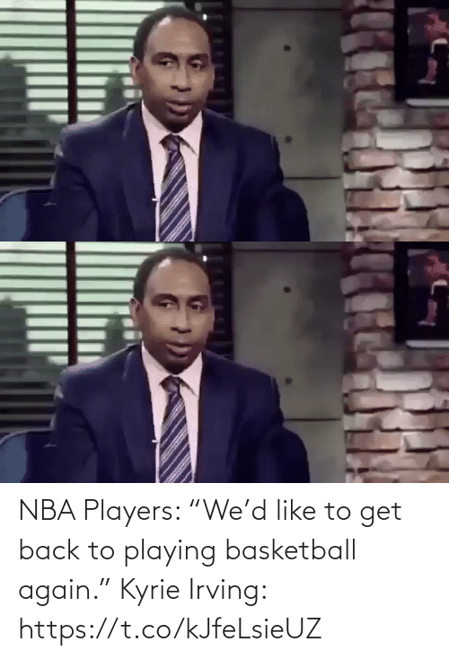 """NBA: NBA Players: """"We'd like to get back to playing basketball again.""""  Kyrie Irving: https://t.co/kJfeLsieUZ"""