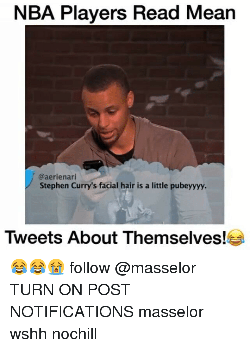 Memes, Stephen Curry, and 🤖: NBA Players Read Mean  @aerienari  Stephen Curry's facial hair is a little pubeyyyy.  Tweets About Themselves! 😂😂😭 follow @masselor TURN ON POST NOTIFICATIONS masselor wshh nochill