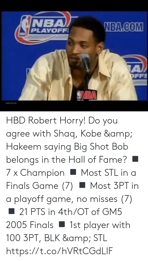 Shaq: NBA  PLAYOFF  NBA.COM  A  OFFS  BA  REDAPPLES HBD Robert Horry! Do you agree with Shaq, Kobe & Hakeem saying Big Shot Bob belongs in the Hall of Fame?    ◾️ 7 x Champion ◾️ Most STL in a Finals Game (7) ◾️ Most 3PT in a playoff game, no misses (7) ◾️ 21 PTS in 4th/OT of GM5 2005 Finals ◾️ 1st player with 100 3PT, BLK & STL https://t.co/hVRtCGdLlF