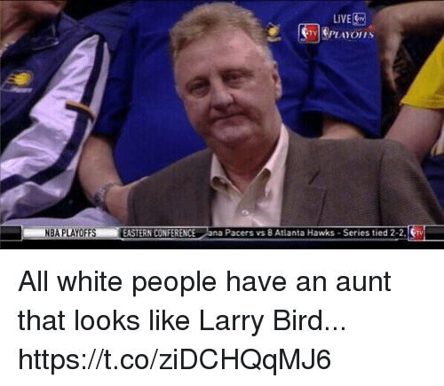 Larry Bird: NBA PLAYOFFS  EASTERN CONFERENCE  LIVE  Pacers vs 8 Atlanta Hawks Series tied 2-2 All white people have an aunt that looks like Larry Bird... https://t.co/ziDCHQqMJ6