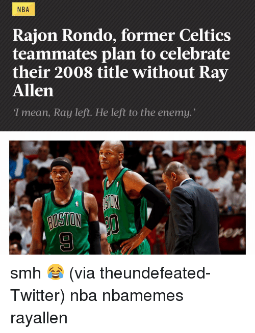 "Basketball, Nba, and Sports: NBA  Rajon Rondo, former Celtics  teammates plan to celebrate  their 2008 title without Ray  Allen  ""I mean, Ray left. He left to the enemy smh 😂 (via theundefeated-Twitter) nba nbamemes rayallen"