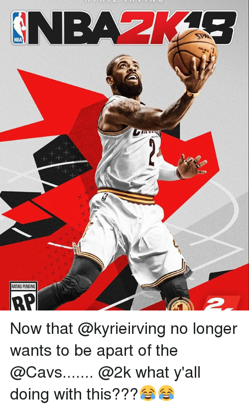 Basketball, Cavs, and Nba: NBA  RATING PENDING  RP Now that @kyrieirving no longer wants to be apart of the @Cavs....... @2k what y'all doing with this???😂😂