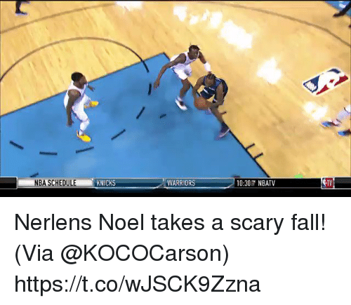 noel: NBA SCHEDULE  KNICKS  WARRIORS  10:30 NBATV  TV Nerlens Noel takes a scary fall!   (Via @KOCOCarson) https://t.co/wJSCK9Zzna