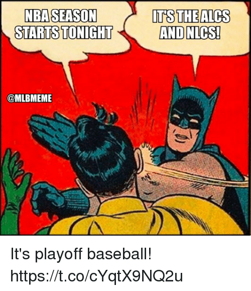 Baseball, Memes, and Nba: NBA SEASON  STARTS TONIGHTA  IT'S THE ALCS  AND NLCS  !  @MLBMEME It's playoff baseball! https://t.co/cYqtX9NQ2u