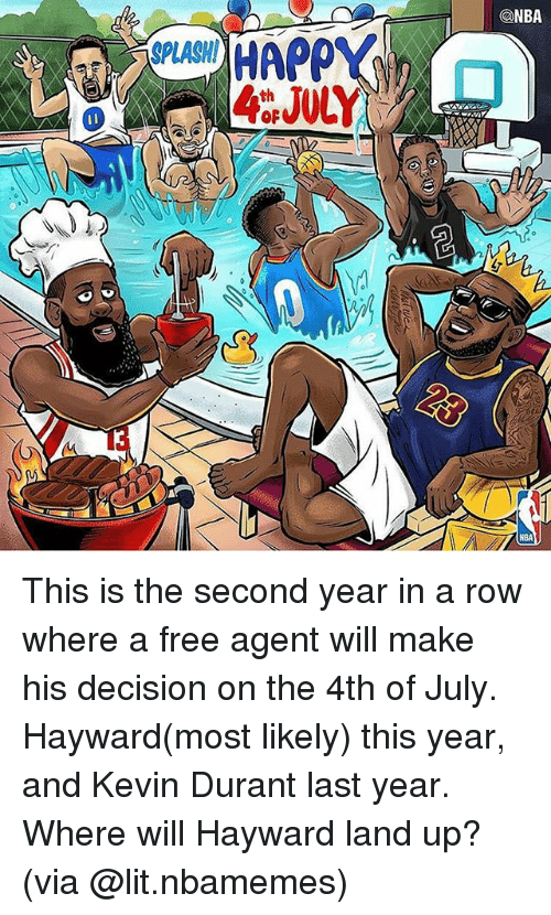 Kevin Durant, Lit, and Memes: @NBA  SPLASH  13  NBA This is the second year in a row where a free agent will make his decision on the 4th of July. Hayward(most likely) this year, and Kevin Durant last year. Where will Hayward land up? (via @lit.nbamemes)