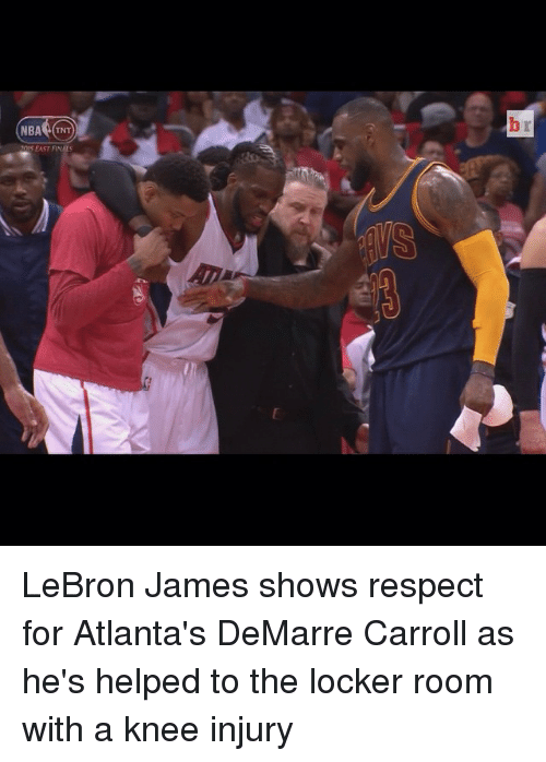 knee injury: NBA (TNT  EAST LeBron James shows respect for Atlanta's DeMarre Carroll as he's helped to the locker room with a knee injury