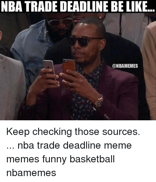 Be Like, Memes, and NBA Trades: NBA TRADE DEADLINE BE LIKE.  @NBAMEMES Keep checking those sources. ... nba trade deadline meme memes funny basketball nbamemes