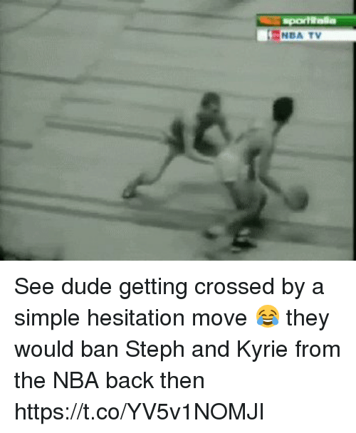 Dude, Funny, and Nba: NBA TV See dude getting crossed by a simple hesitation move 😂 they would ban Steph and Kyrie from the NBA back then https://t.co/YV5v1NOMJI