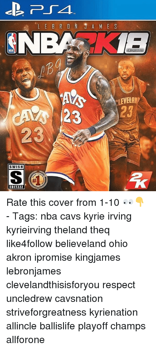Cavs, Kyrie Irving, and Memes: NBA  WISHEOIIZ  LEVEL  23  CAVS 23  23  SWISH  EDITZZZ Rate this cover from 1-10 👀👇 - Tags: nba cavs kyrie irving kyrieirving theland theq like4follow believeland ohio akron ipromise kingjames lebronjames clevelandthisisforyou respect uncledrew cavsnation striveforgreatness kyrienation allincle ballislife playoff champs allforone