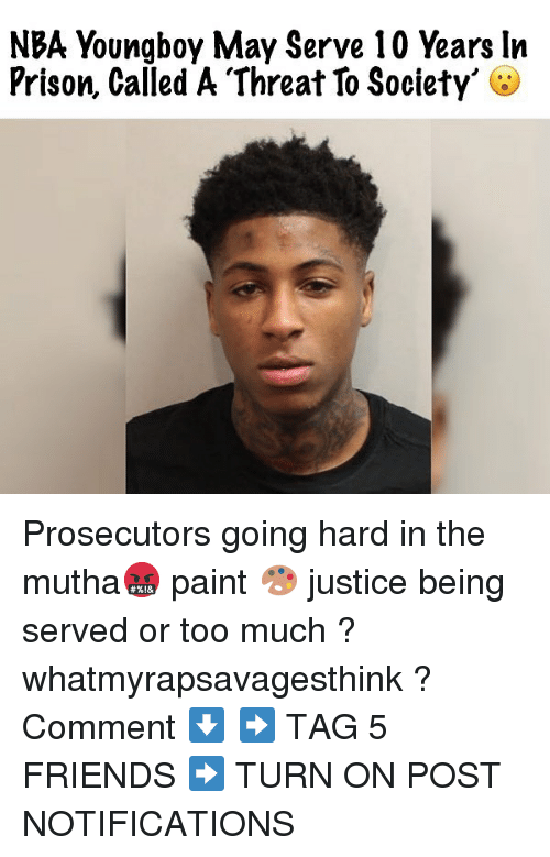 Friends, Memes, and Nba: NBA Youngboy May Serve 10 Years ln  Prison, Called A Threat To Society' Prosecutors going hard in the mutha🤬 paint 🎨 justice being served or too much ? whatmyrapsavagesthink ? Comment ⬇️ ➡️ TAG 5 FRIENDS ➡️ TURN ON POST NOTIFICATIONS