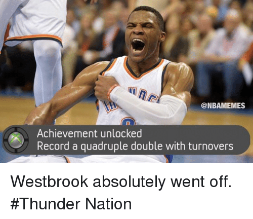 Quadrupled: NBAMEMES  Achievement unlocked  Record a quadruple double with turnovers Westbrook absolutely went off. #Thunder Nation