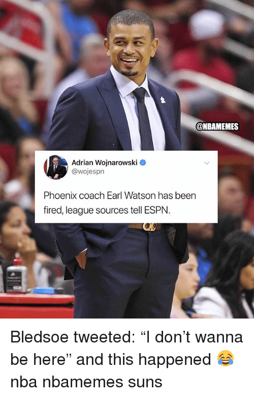 "Basketball, Nba, and Sports: @NBAMEMES  Adrian Wojnarowski O  @wojespn  Phoenix coach Earl Watson has been  fired, league sources tell ESPNN Bledsoe tweeted: ""I don't wanna be here"" and this happened 😂 nba nbamemes suns"