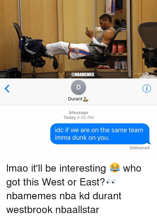Basketball, Dunk, and Lmao: @NBAMEMES  Durant  i Message  Today 4:32 PM  idc if we are on the same team  imma dunk on you  Delivered lmao it'll be interesting 😂 who got this West or East?👀 nbamemes nba kd durant westbrook nbaallstar