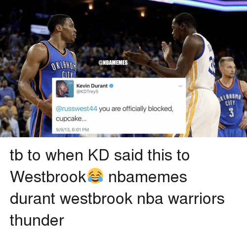 Basketball, Kevin Durant, and Nba: @NBAMEMES  Kevin Durant  e  @KDTrey5  @russwest44 you are officially blocked  cupcake...  9/9/13, 6:01 PM  CITY tb to when KD said this to Westbrook😂 nbamemes durant westbrook nba warriors thunder