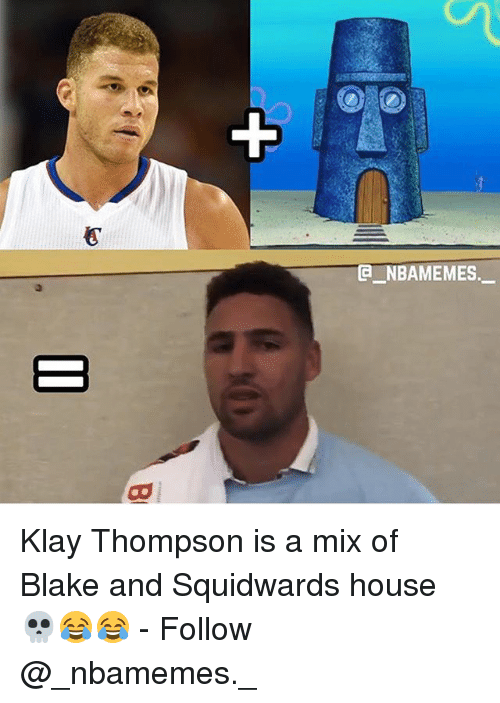 Klay Thompson, Memes, and House: NBAMEMES. Klay Thompson is a mix of Blake and Squidwards house 💀😂😂 - Follow @_nbamemes._