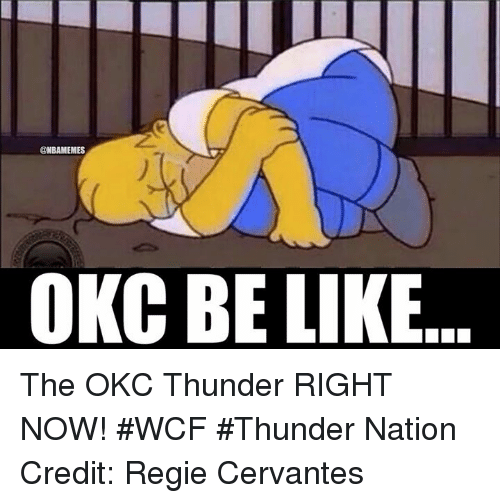 Nba, Thunder, and Nationals: @NBAMEMES  OKC BE LIKE The OKC Thunder RIGHT NOW! #WCF #Thunder Nation Credit: Regie Cervantes