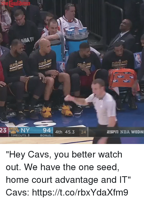 "Cavs, Funny, and Nba: NBATV  CLEV  23  NY  94  4th 45.3  24.  TIMEOUTS: 3  BONUS  CLEVELAND  ESFii NBA WEDNI ""Hey Cavs, you better watch out. We have the one seed, home court advantage and IT""   Cavs: https://t.co/rbxYdaXfm9"