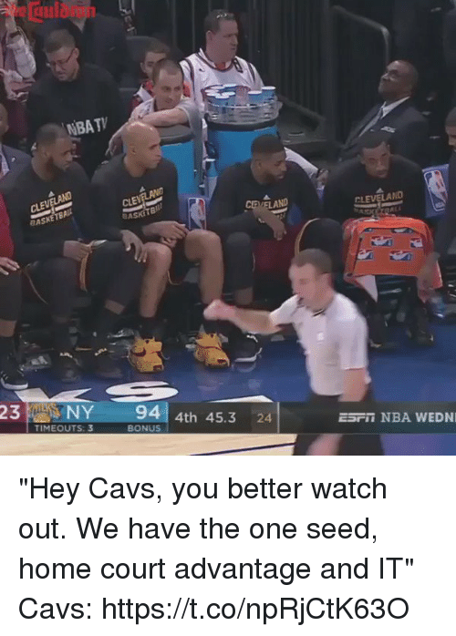 "Cavs, Funny, and Nba: NBATV  CLEV  23  NY  94  4th 45.3  24.  TIMEOUTS: 3  BONUS  CLEVELAND  ESFii NBA WEDNI ""Hey Cavs, you better watch out. We have the one seed, home court advantage and IT""  Cavs: https://t.co/npRjCtK63O"
