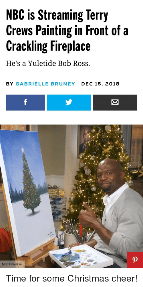 gabrielle: NBC is Streaming Terry  Crews Painting in Front of a  Crackling Fireplace  He's a Yuletide Bob Ross.  BY GABRIELLE BRUNEY DEC 15, 2018 Time for some Christmas cheer!
