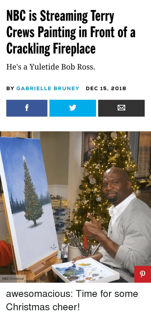 gabrielle: NBC is Streaming Terry  Crews Painting in Front of a  Crackling Fireplace  He's a Yuletide Bob Ross.  BY GABRIELLE BRUNEY DEC 15, 2018 awesomacious:  Time for some Christmas cheer!