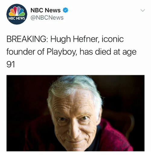 Hugh Hefner, Memes, and News: NBC News  @NBCNews  NBC NEWS  BREAKING: Hugh Hefner, iconic  founder of Playboy, has died at age  91