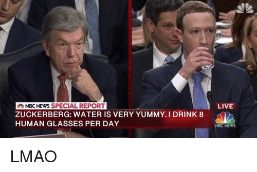 Lmao, News, and Glasses: NBC NEWS SPECIAL REPORT  ZUCKERBERG: WATER IS VERY YUMMY. I DRINK 8  HUMAN GLASSES PER DAY  LIVE  NBC NEWS LMAO