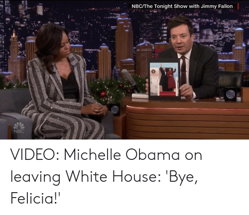 The Tonight Show with Jimmy Fallon: NBC/The Tonight Show with Jimmy Fallon  NBC VIDEO: Michelle Obama on leaving White House: 'Bye, Felicia!'