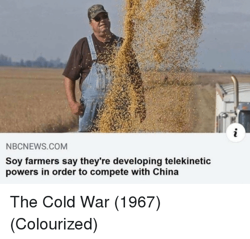 Colourized: NBCNEWS.COM  Soy farmers say they're developing telekinetic  powers in order to compete with China The Cold War (1967) (Colourized)