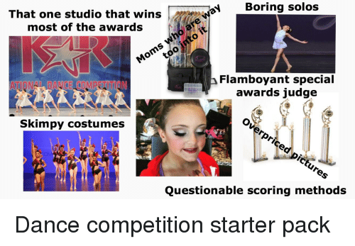 Starter Packs, Starter Pack, and Dance: NBoring solos  That one studio that wins  most of the awards  Flamboyant special  awards iudge  AIIONALDANCE COMDETITAN  Skimpy costumes  Questionable scoring methodS