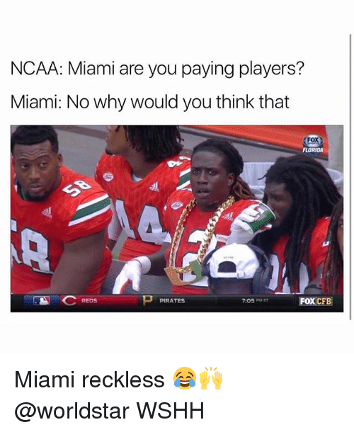 Memes, Worldstar, and Wshh: NCAA: Miami are you paying players?  Miami: No why would you think that  FoX)  FLORIDA  REDS  PIRATES  7:05PMIT  CFB Miami reckless 😂🙌 @worldstar WSHH