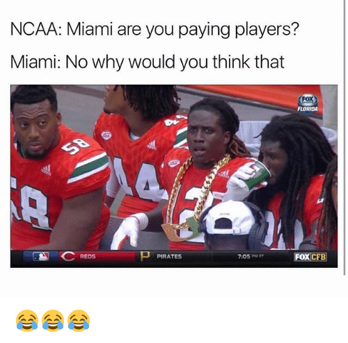 Funny, Florida, and Ncaa: NCAA: Miami are you paying players?  Miami: No why would you think that  FLORIDA  C REDS  卩PIRATES  7:05 PMET 😂😂😂