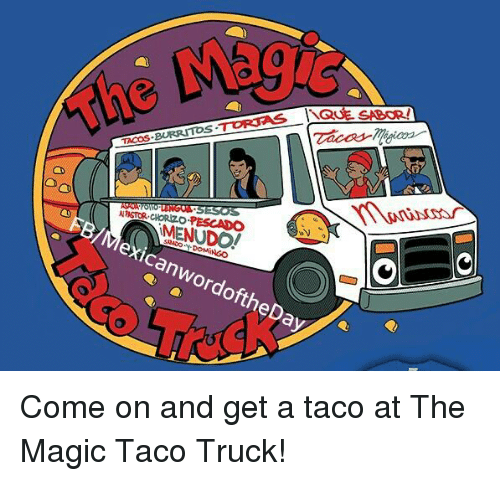 nchbd menudo cony wordoftheday come on and get a taco 256529 nchbd menudo! cony wordoftheday come on and get a taco at the,Taco Truck Meme