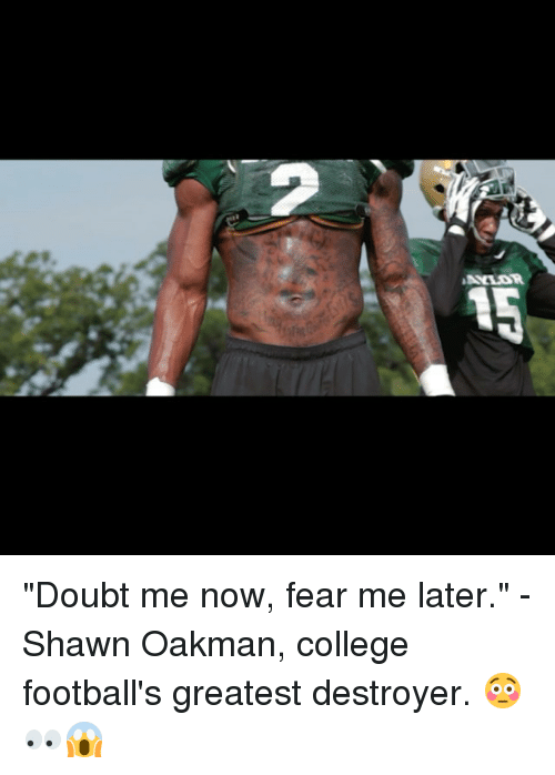 """College football: NCLAR """"Doubt me now, fear me later."""" - Shawn Oakman, college football's greatest destroyer. 😳👀😱"""
