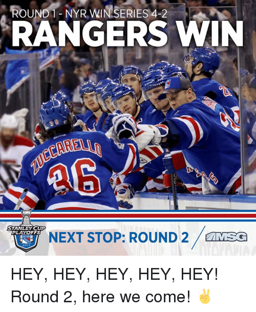 stanley cup playoffs: ND  1- NYR WINSERIES 4-2  RANGERS WIN  STANLEY CUP  PLAYOFFS HEY, HEY, HEY, HEY, HEY!  Round 2, here we come! ✌️