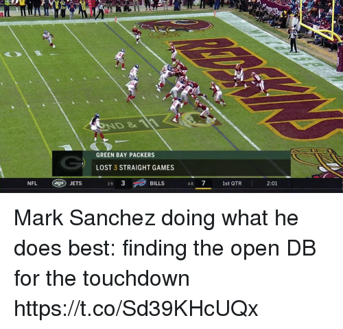Green Bay Packers: ND 11  GREEN BAY PACKERS  LOST 3 STRAIGHT GAMES  NFL  BILLS  48 7 1st QTR  JETS  3-9  2:01 Mark Sanchez doing what he does best: finding the open DB for the touchdown https://t.co/Sd39KHcUQx