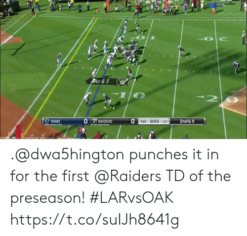 punches: ND & 5  2nd &5  1st 8:55 :17  RAMS  RAIDERS .@dwa5hington punches it in for the first @Raiders TD of the preseason!  #LARvsOAK https://t.co/suIJh8641g