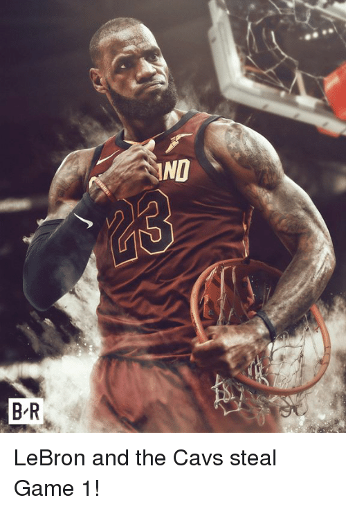Cavs, Game, and Lebron: ND  B R LeBron and the Cavs steal Game 1!