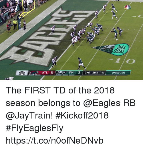 Philadelphia Eagles, Memes, and Goal: nd&  GOAL  ATL 6  PHI 3 3rd 4:44 16  2nd & Goal The FIRST TD of the 2018 season belongs to @Eagles RB @JayTrain! #Kickoff2018  #FlyEaglesFly https://t.co/n0ofNeDNvb