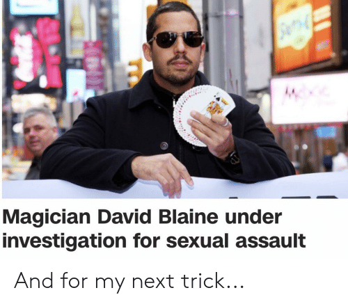 Dank Memes, David Blaine, and Next: nd  Magician David Blaine under  investigation for sexual assault And for my next trick...
