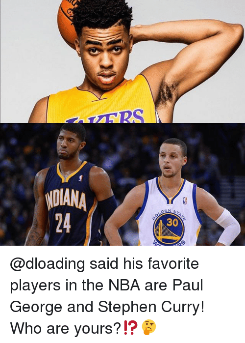 Memes, Nba, and Stephen: NDIANA  30 @dloading said his favorite players in the NBA are Paul George and Stephen Curry! Who are yours?⁉️🤔
