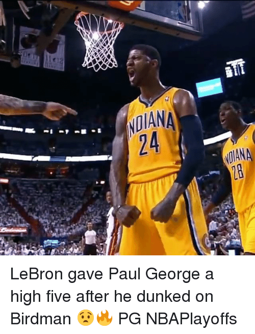 Birdman, Memes, and Paul George: NDIANA  NDIANA LeBron gave Paul George a high five after he dunked on Birdman 😧🔥 PG NBAPlayoffs