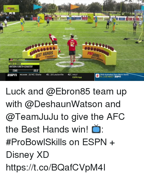 madden: NDS  ANDS  12  BEST HANDS  MADDEN  PRP  SKILLS SHO  BEST HANDS  LUCK SEBRON  WATSON & SMITH-SCHUSTER  TIME:  0D  ESPT NCAAM 21 NC State 41 23 Louisville 42 HALF  2019 Australian Open Men's Semis  Fri. 3:30 AM ET ESFI  ESPN App Luck and @Ebron85 team up with @DeshaunWatson and @TeamJuJu to give the AFC the Best Hands win!  📺: #ProBowlSkills on ESPN + Disney XD https://t.co/BQafCVpM4I