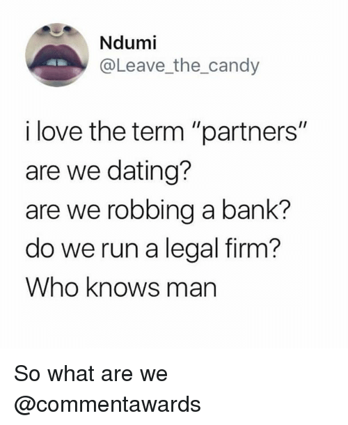 "Candy, Dating, and Love: Ndumi  @Leave_the_candy  i love the term ""partners""  are we dating?  are we robbing a bank?  do we run a legal firm?  Who knows man So what are we @commentawards"