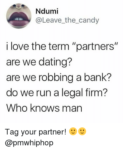 "Candy, Dating, and Love: Ndumi  @Leave_the_candy  i love the term ""partners""  are we dating?  are we robbing a bank?  do we run a legal firm?  Who knows man Tag your partner! 🙂🙂 @pmwhiphop"
