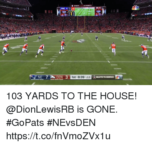 Memes, House, and 🤖: NE 7 DEN 3  1st 8:39 :11  SALUTE TO SERVICE 103 YARDS TO THE HOUSE!  @DionLewisRB is GONE. #GoPats #NEvsDEN https://t.co/fnVmoZVx1u